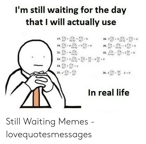 Lovequotesmessages: I'm still waiting for the day  that I will actually use  17.  18. 3  ax  axdy  a'u  axay  au  axay  a'u  19.  ax  aw  20, -  ax  au  ay  ay  axay  a'u  a'u  ay  au  2-  ax  21. 9  22.  axay  axay  23  2  6  a'u  24  a'u  26. A  au  25, a  ar  In real life Still Waiting Memes - lovequotesmessages