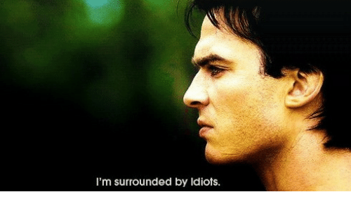im surrounded by idiots: I'm surrounded by Idiots.