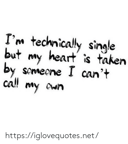 technically: I'm technically single  but  heart is taken  my  by  someone I can't  cl!  my Own https://iglovequotes.net/