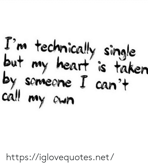cal: I'm technically single  but my heart is taken  by scmeone I can't  cal! my own https://iglovequotes.net/