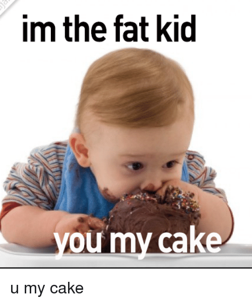 Funny Fat Kid And Kids Im The OLI My Cake