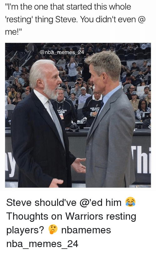 """Nba, Ant, and Eds: """"I'm the one that started this whole  resting thing Steve. You didn't even  me!""""  Canba memes 24  ANT NIO Steve should've @'ed him 😂 Thoughts on Warriors resting players? 🤔 nbamemes nba_memes_24"""