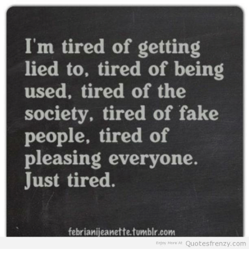 I'm Tired Of Getting Lied To Tired Of Being Used Tired Of