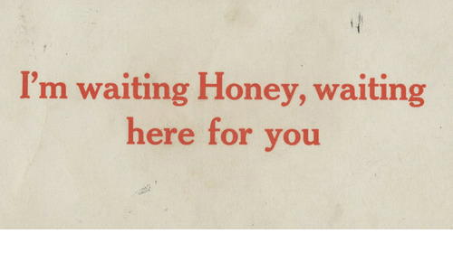 Here For You: I'm waiting Honey, waiting  here for you