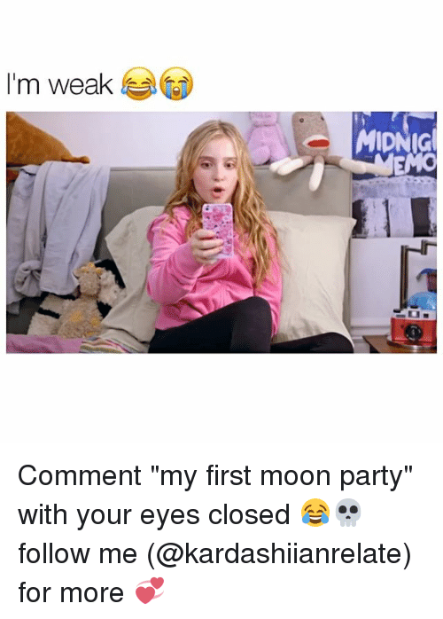 """Memes, Party, and Moon: I'm weak Comment """"my first moon party"""" with your eyes closed 😂💀 follow me (@kardashiianrelate) for more 💞"""