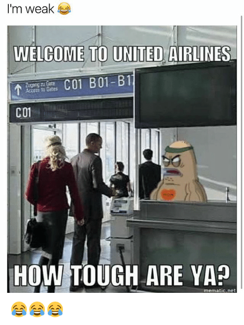 Funny, United, and Tough: I'm weak  WELCOME TO UNITED AIRLINES  CO1 B01-B1  CO1  HOW TOUGH ARE YA  mematic net 😂😂😂