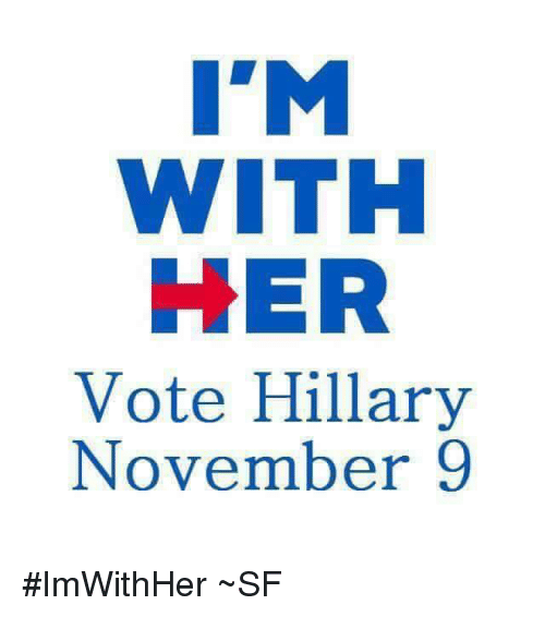 Vote Hillary: IM  WITH  HER  Vote Hillary  November 9 #ImWithHer ~SF