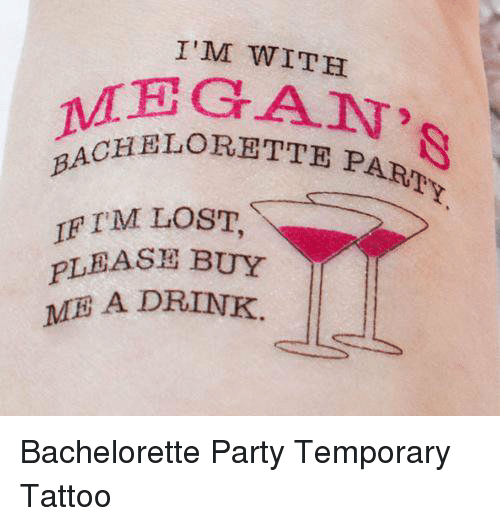 bachelorette party: I'M WITH  MEGAN  BACHELORETTE P  IF I'M LOST  PLEASE BUY  ME A DRINK Bachelorette Party Temporary Tattoo