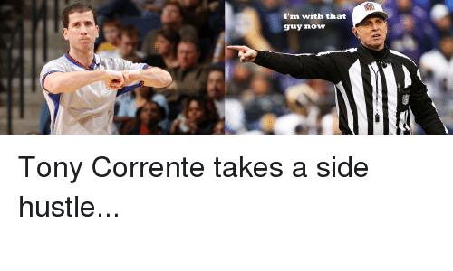 Nfl, Hustle, and Now: I'm with that  guy now Tony Corrente takes a side hustle...