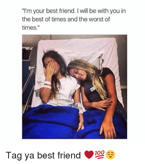 """Best Friend, Funny, and The Worst: """"I'm your best friend. will be with you in  the best of times and the worst of  times Tag ya best friend ❤️💯😌"""