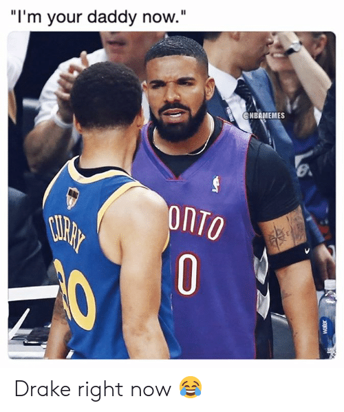 "Nbamemes: ""I'm your daddy now.""  @NBAMEMES  onTO  0 Drake right now 😂"