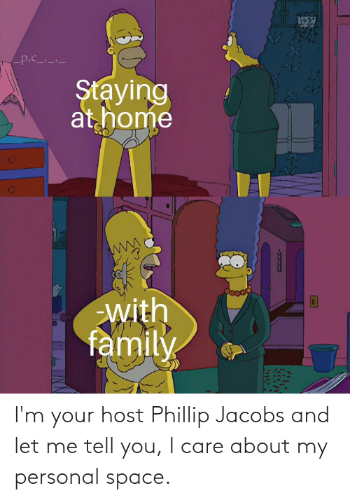 jacobs: I'm your host Phillip Jacobs and let me tell you, I care about my personal space.