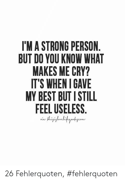 Best But: I'MA STRONG PERSON  BUT DO YOU KNOW WHAT  MAKES ME CRY?  IT'S WHENI GAVE  MY BEST BUT I STILL  FEEL USELESS.  gaditautyame 26 Fehlerquoten, #fehlerquoten