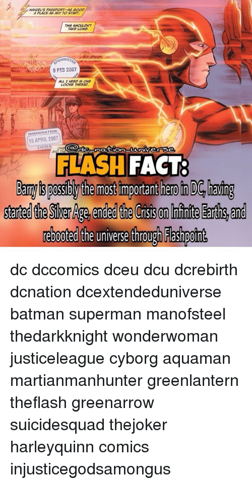 Batman, Memes, and Superman: IMAAVEL's PASSPORT AS GOOD  A PLACE AS ANY TO START  THIS SHOULDNT  TAKE LONG.  GHANIST  9 FEB 2007  ALLI NUN DIS ONE  LOOSE THREAD  IMMIGRATION  15 APRIL 2007  FLASH  FACT:  the most mportant her DL hang  Neb00ted the universe through hashpCinL dc dccomics dceu dcu dcrebirth dcnation dcextendeduniverse batman superman manofsteel thedarkknight wonderwoman justiceleague cyborg aquaman martianmanhunter greenlantern theflash greenarrow suicidesquad thejoker harleyquinn comics injusticegodsamongus