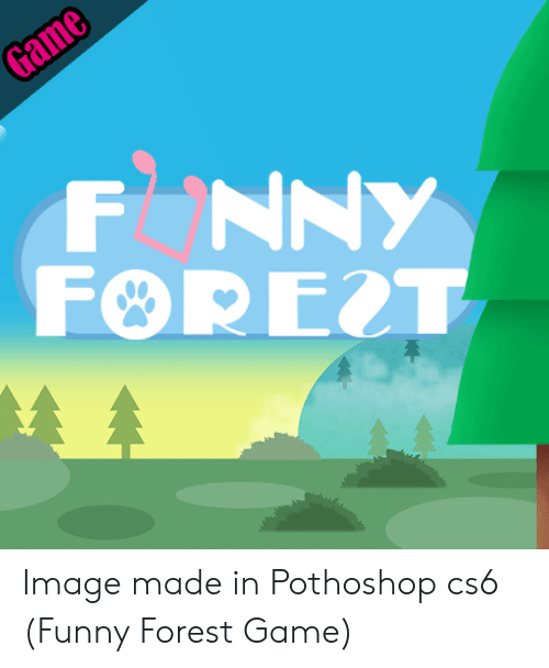 cs6: Image made in Pothoshop cs6 (Funny Forest Game)