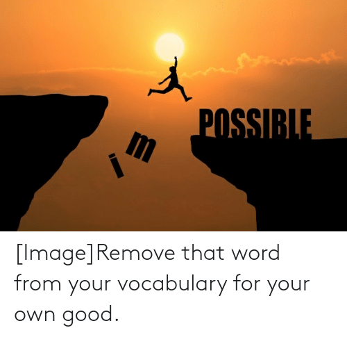 That Word: [Image]Remove that word from your vocabulary for your own good.