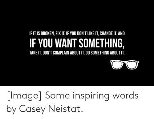 casey neistat: [Image] Some inspiring words by Casey Neistat.