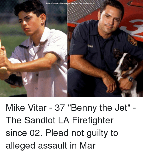 "Memes, Jets, and Firefighter: Image Source-Alamy Las Angeles Fire Department .N. Mike Vitar - 37 ""Benny the Jet"" - The Sandlot LA Firefighter since 02. Plead not guilty to alleged assault in Mar"