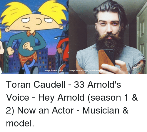 hey arnold: Image Source  Image Source Toran Caudell - 33 Arnold's Voice - Hey Arnold (season 1 & 2) Now an Actor - Musician & model.
