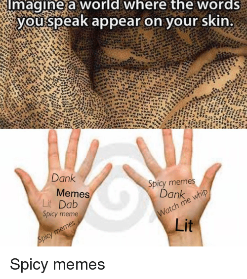Memes, Spicy, and 🤖: Imagine a World where the words  you speak appear on your skin  Dank  Spicy memes  Dank  Memes  Dab  Spicy meme Spicy memes