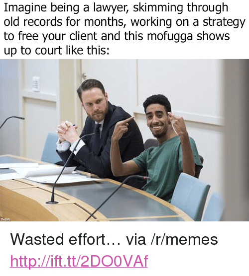 """Lawyer, Memes, and Free: Imagine being a lawyer, skimming through  old records for months, working on a strategy  to free your client and this mofugga shows  up to court like this:  Twain <p>Wasted effort… via /r/memes <a href=""""http://ift.tt/2DO0VAf"""">http://ift.tt/2DO0VAf</a></p>"""