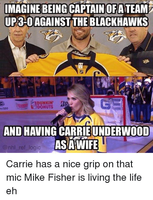 Living The Life: IMAGINE BEING CAPTAIN oFATEAM  UP3HOAGAINSTTHE BLACKHAWKS  DUNKIN'  DONUTS  ANDHAVINGCARRIEUNDERWOOD  AS WIFE  @nhl ref logic Carrie has a nice grip on that mic Mike Fisher is living the life eh