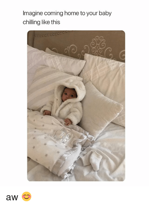 Home, Girl Memes, and Coming Home: Imagine coming home to your baby  chilling like this aw 😊