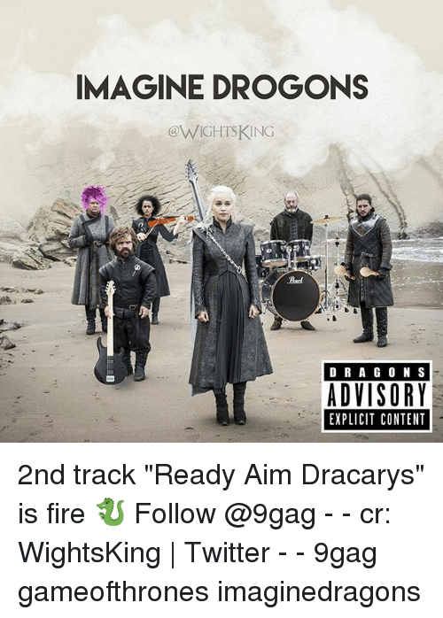 "aime: IMAGINE DROGONS  eWIGHISKING  D RA GO N S  ADVISORY  EXPLICIT CONTENT 2nd track ""Ready Aim Dracarys"" is fire 🐉 Follow @9gag - - cr: WightsKing 
