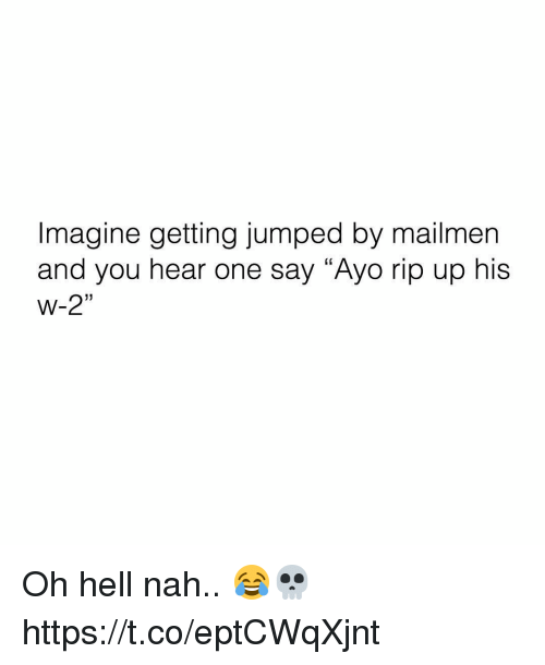 """w-2: Imagine getting jumped by mailmen  and you hear one say """"Ayo rip up his  W-2""""  (C  1) Oh hell nah.. 😂💀 https://t.co/eptCWqXjnt"""