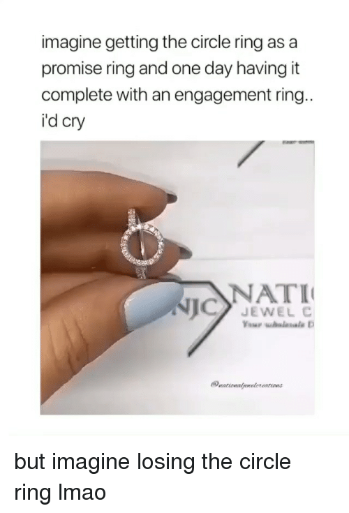 A Promise Ring: imagine getting the circle ring as a  promise ring and one day having it  complete with an engagement ring  i'd cry  NATI  JEWEL C but imagine losing the circle ring lmao