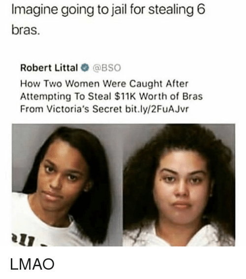 Jail, Lmao, and Memes: Imagine going to jail for stealing 6  bras.  Robert Littal@BSO  How Two Women Were Caught After  Attempting To Steal $11K Worth of Bras  From Victoria's Secret bit.ly/2FuAJvr LMAO