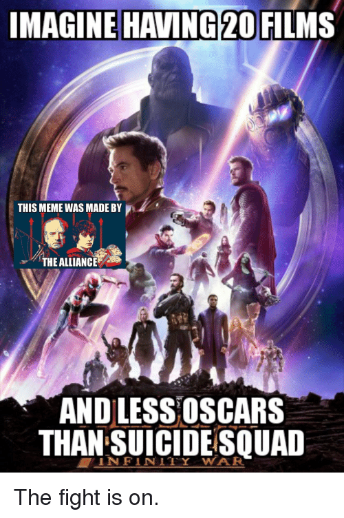 Suicide Squad: IMAGINE  HAVING 20  FILMS  THIS MEME WAS MADE BY  THE ALLIANCE  AND LESS OSCARS  THAN SUICIDE SQUAD  TINFINITY WAR The fight is on.