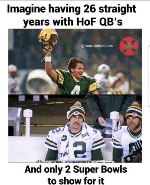 super bowls: Imagine having 26 straight  years with HoF QB's  @funnysportsmemes  RA  TOR  wo  And only 2 Super Bowls  to show for it