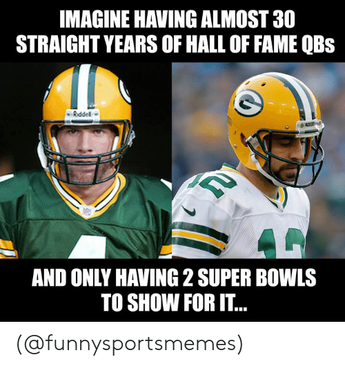 super bowls: IMAGINE HAVING ALMOST 30  STRAIGHT YEARS OF HALL OF FAME QBs  Riddel  ACKERS  AND ONLY HAVING 2 SUPER BOWLS  TO SHOW FOR IT.. (@funnysportsmemes)