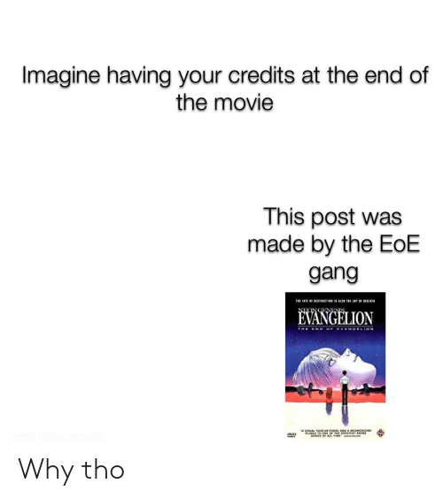 Tuur: Imagine having your credits at the end of  the movie  This post was  made by the EoE  gang  THE FATE BE BISTICTIE IS ALSI TE JEY IF ET  NEON GENESIS  EVANGELION  THE EN D OF EVANGELION  VISUAL TUUR-DEFORCE AND A MESERIZING  CLIMAX TO GNE OF THE GREATEST ANIME  EDIES OF AL TIME  OVD Why tho