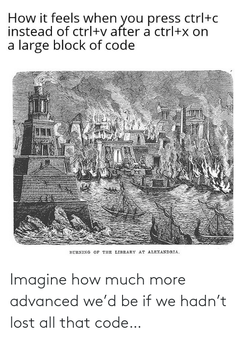 How Much: Imagine how much more advanced we'd be if we hadn't lost all that code…