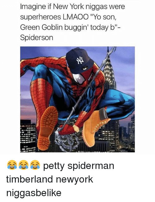 "Green Goblin, New York, and Petty: Imagine if New York niggas were  superheroes LMAOO ""Yo son,  Green Goblin buggin' today b  Spiderson 😂😂😂 petty spiderman timberland newyork niggasbelike"