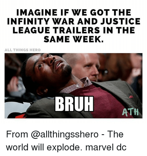Bruh, Memes, and Infinity: IMAGINE IF WE GOT THE  INFINITY WAR AND JUSTICE  LEAGUE TRAILERS IN THE  SAME WEEK.  ALL THINGS HERO  BRUR  BRUH ATH From @allthingsshero - The world will explode. marvel dc