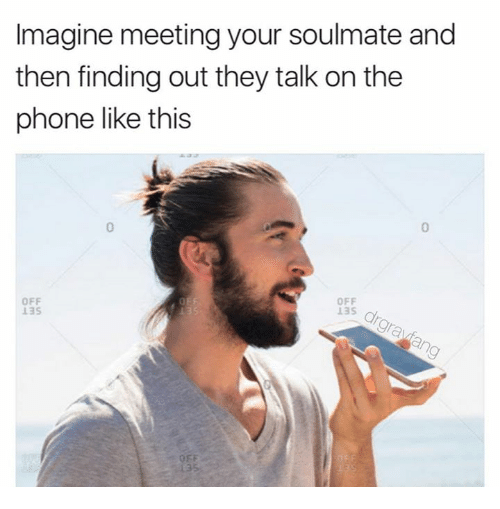Dank, Phone, and 🤖: Imagine meeting your soulmate and  then finding out they talk on the  phone like this  0  0  OFF  13S  OFF  13S  al  OFF