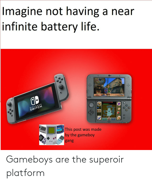 gameboys: Imagine not having a near  infinite battery life.  Put Away  NINTENDO  SWITCH.  Gear  Maska  tema  MERC  This post was made  |by the gameboy  GANERO  gang Gameboys are the superoir platform