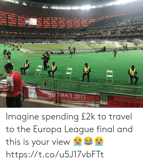 europa: Imagine spending £2k to travel to the Europa League final and this is your view 😭😂😭 https://t.co/u5J17vbFTt