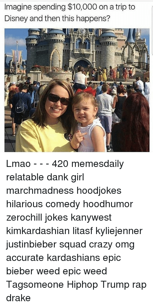 tripped: Imagine spending $10,000 on a trip to  Disney and then this happens? Lmao - - - 420 memesdaily relatable dank girl marchmadness hoodjokes hilarious comedy hoodhumor zerochill jokes kanywest kimkardashian litasf kyliejenner justinbieber squad crazy omg accurate kardashians epic bieber weed epic weed Tagsomeone Hiphop Trump rap drake
