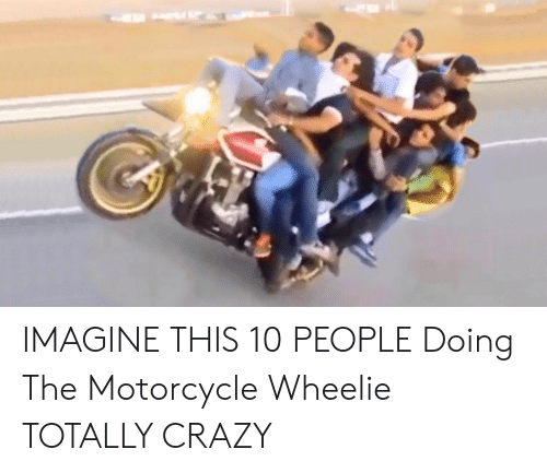 Motorcycle: IMAGINE THIS 10 PEOPLE Doing The Motorcycle Wheelie TOTALLY CRAZY