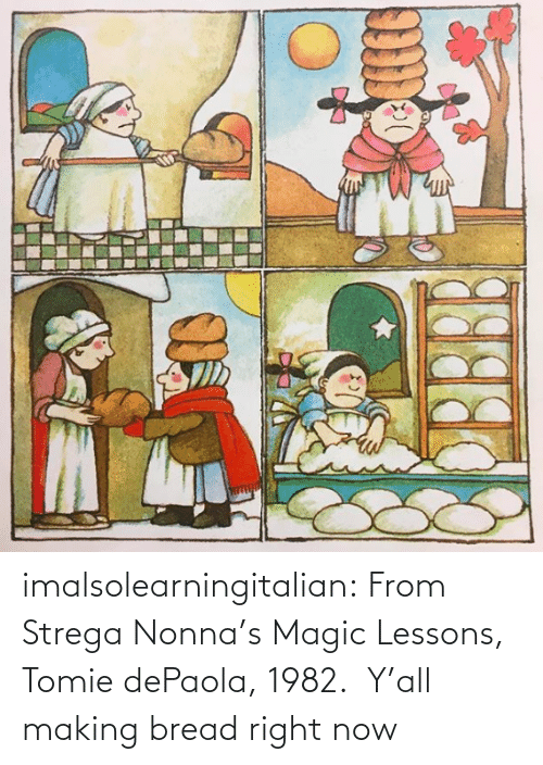 Magic: imalsolearningitalian: From Strega Nonna's Magic Lessons, Tomie dePaola, 1982.    Y'all making bread right now