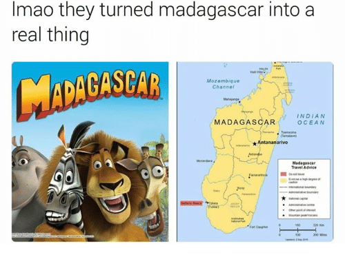 Advice, Anaconda, and Bailey Jay: Imao they turned madagascar into a  real thing  Mozambique  Channel  INDIAN  MADAGASCAR  OCEAN  *Antananarivo  Madagascar  Travel Advice  A Mountan  320 Km  Fort Dauphin  100 200 Mes