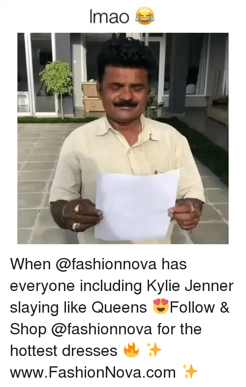 Funny, Kylie Jenner, and Memes: Imao When @fashionnova has everyone including Kylie Jenner slaying like Queens 😍Follow & Shop @fashionnova for the hottest dresses 🔥 ✨www.FashionNova.com ✨