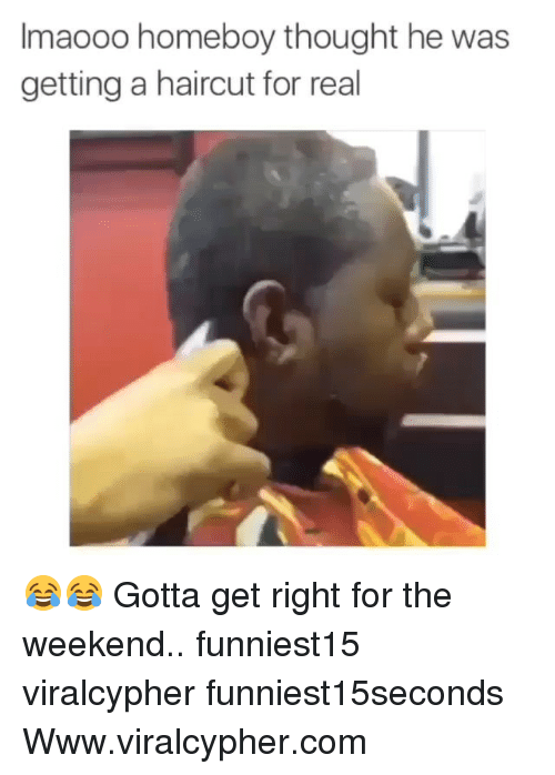 Funny, Haircut, and The Weekend: Imaooo homeboy thought he was  getting a haircut for real 😂😂 Gotta get right for the weekend.. funniest15 viralcypher funniest15seconds Www.viralcypher.com