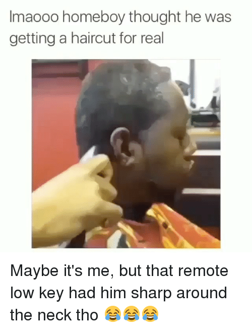 Haircut, Low Key, and Memes: Imaooo homeboy thought he was  getting a haircut for real Maybe it's me, but that remote low key had him sharp around the neck tho 😂😂😂