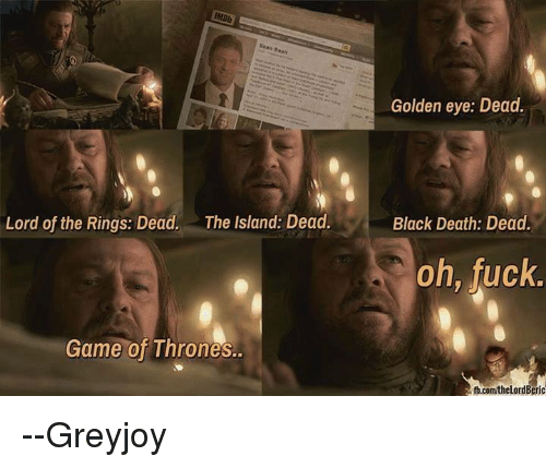 lord of the ring: IMDb  Lord of the Rings: Dead.  The Island: Dead.  Game of Thrones  Golden eye: Dead.  Black Death: Dead.  oh, fuck.  fb.comthelord Beric --Greyjoy