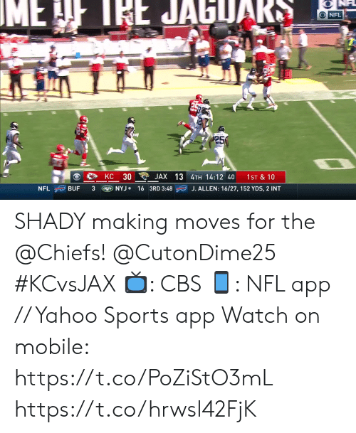 shady: IME  IEE JAGUAR  O NFL  25  30  JAX 13 4TH 14:12 40  KC  1ST & 10  NYJ 16 3RD 3:48  J. ALLEN: 16/27, 152 YDS, 2 INT  NFL  BUF SHADY making moves for the @Chiefs! @CutonDime25 #KCvsJAX  📺: CBS 📱: NFL app // Yahoo Sports app  Watch on mobile: https://t.co/PoZiStO3mL https://t.co/hrwsl42FjK